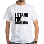 I stand For Badminton Shirt