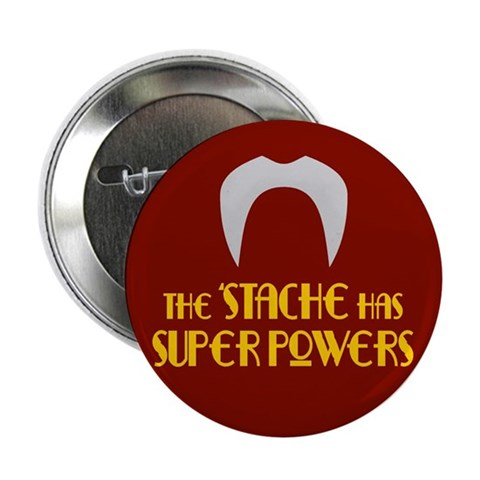 'Stache super powers.  Funny 2.25 Button 10 pack by CafePress