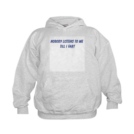 Nobody listens to me till I f Kids Hoodie