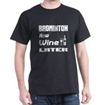 Badminton Now Wine Later T-Shirt