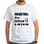 Racquetball Now Wine Later Shirt