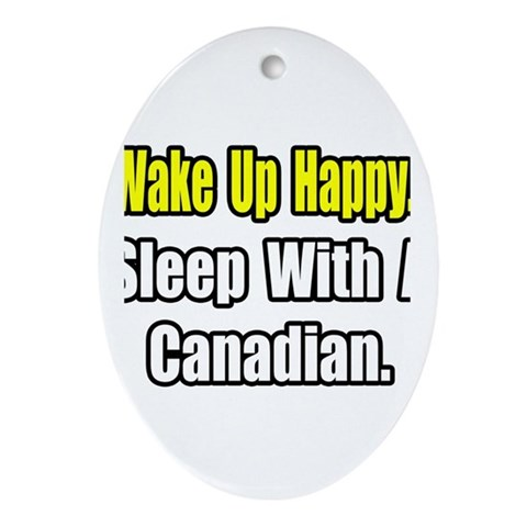 ..Sleep With a Canadian  Funny Oval Ornament by CafePress