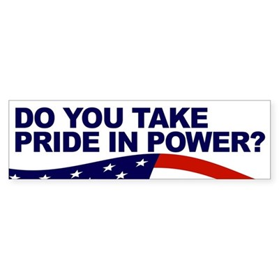 Do You Take Pride in Power? (bumper sticker)