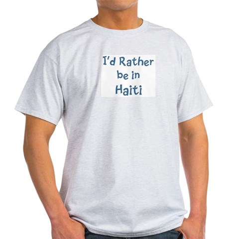 Rather be in Haiti  Travel Light T-Shirt by CafePress