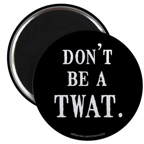 - Don't be a TWAT. Funny Magnet by CafePress