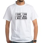 Came, Saw, Forgot What I Was Doing T-Shirt