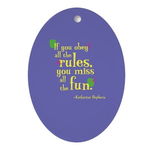 : Obey all the rules Humor Oval Ornament by CafePress