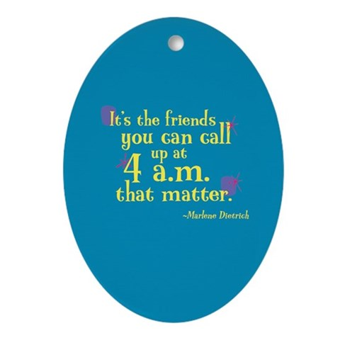 : Friends you can call Fun Oval Ornament by CafePress