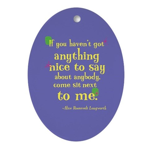 : Nice to say Funny Oval Ornament by CafePress