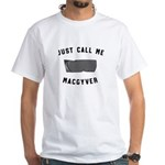 Just call me MacGyver T-Shirt