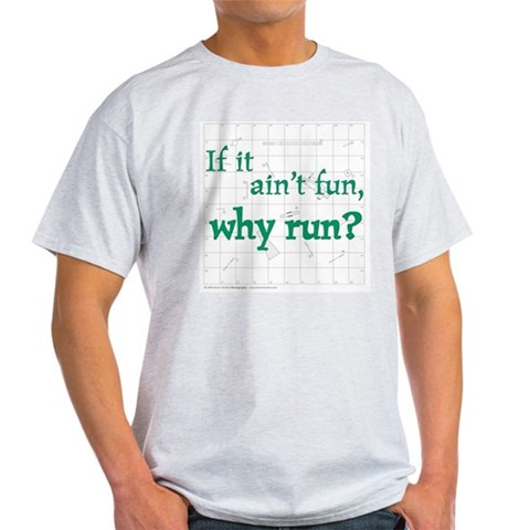 Ain't Fun, Why Run?  Pets Light T-Shirt by CafePress