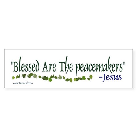 - Blessed are the peacemakers Peace Bumper Sticker by CafePress