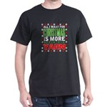 All I Want For Christmas Is More Yarn T-Shirt