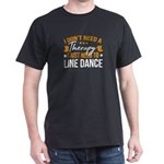 Line Dance Shirt I Don't Need Therapy T-Shirt