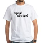 Spay! Neuter! White T-Shirt