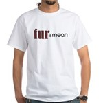 Fur Is Mean White T-Shirt