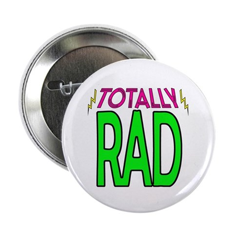 'Totally Rad'  Humor 2.25 Button 10 pack by CafePress