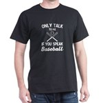 Only Talk To Me If You Speak Baseball T-Shirt