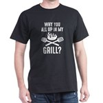 Why You All Up In My Grill T-Shirt