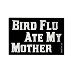 Bird Flu Ate My Mother Magnet