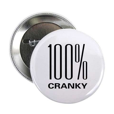 100 Percent Cranky Button Baby 2.25 Button by CafePress