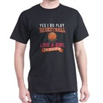 Yes I Do Play Basketball Like A Girl Try t T-Shirt