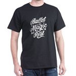 Ballet Is Like Magic But Real T-Shirt