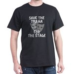Save The Drama For The Stage T-Shirt