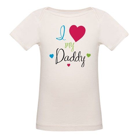 I love my Daddy  Family Organic Baby T-Shirt by CafePress