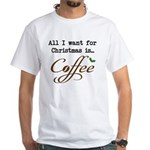 All I want For Christmas is Coffee T-Shirt