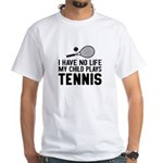 I Have No Life My Child Plays Tennis T-Shirt