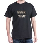 Funny Beer That's Why I'm Here T-Shirt