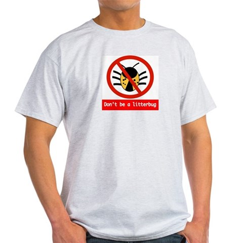 Don't be a litterbug  Fun Light T-Shirt by CafePress
