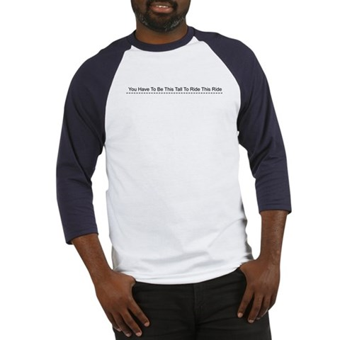 -  You Have To Be This T Tall Baseball Jersey by CafePress