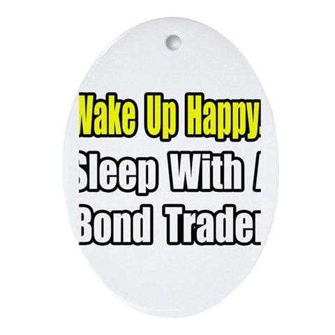 ..Sleep With Bond Trader  Funny Oval Ornament by CafePress