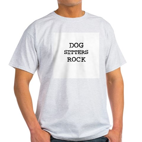 DOG SITTERS ROCK Ash Grey T-Shirt Dog sitters Light T-Shirt by CafePress