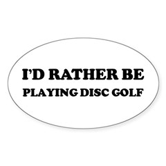 Rather be Playing Disc Golf Sticker (Oval)