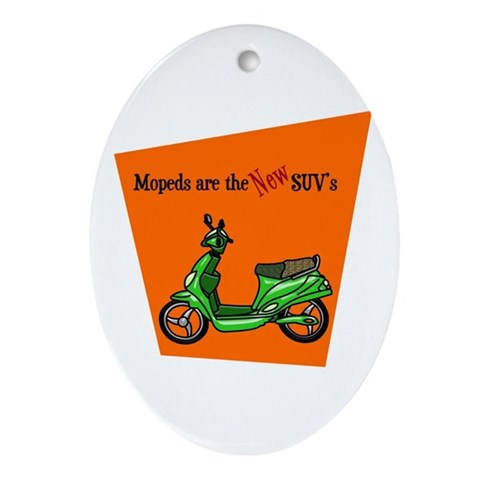 Moped's are the NEW SUV's Humor Oval Ornament by CafePress