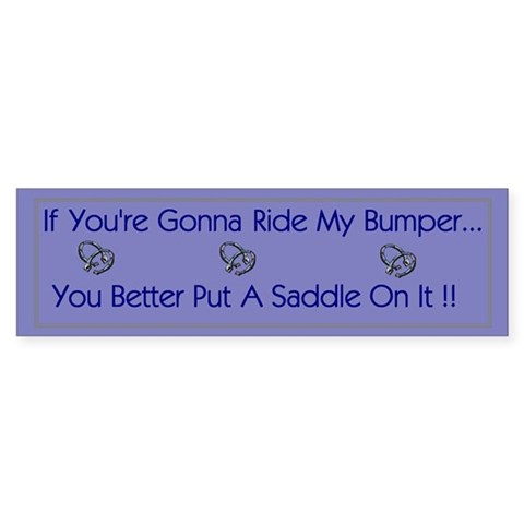 'If You're Gonna Ride My Bumper'  Humor Bumper Sticker by CafePress