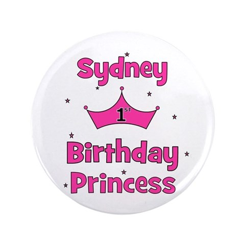 1st Birthday Princess Sydney 3.5quot; Button Baby 3.5 Button by CafePress