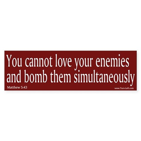 -- cannot love your enemies and bom Religion / beliefs Bumper Sticker by CafePress
