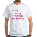 Some call me an Actor, the most important T-Shirt