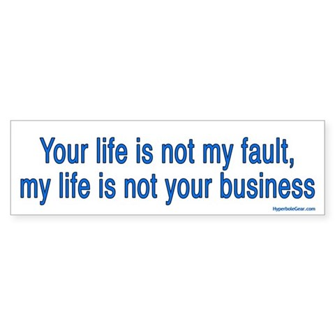 Your life is not my fault, my life is not your bus Republican Bumper Sticker 10 pk by CafePress