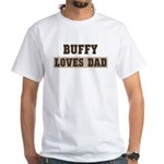 Buffy loves dad White T-Shirt