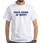 Proud Father of Buffy White T-Shirt