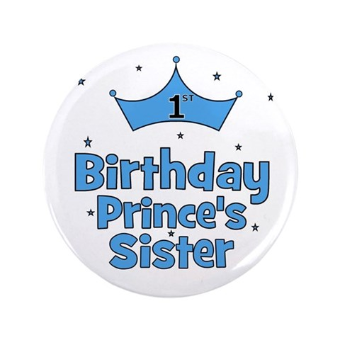 1st Birthday Prince's Sister 3.5quot; Button Baby 3.5 Button by CafePress