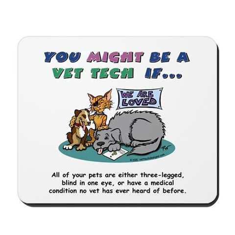 - You Might Be a Vet Tech Animals Mousepad by CafePress