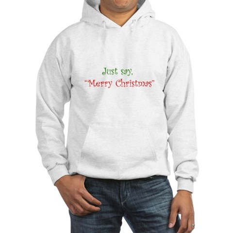 Just say Merry Christmas Christmas Hooded Sweatshirt by CafePress