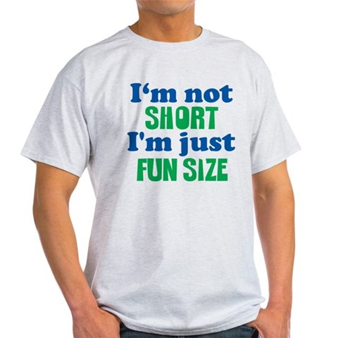 FUN SIZE  Funny Light T-Shirt by CafePress