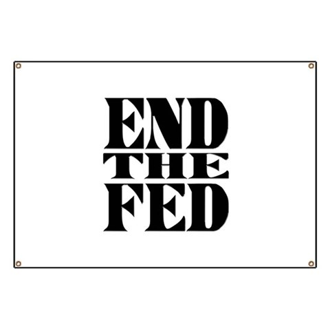 End the Fed  End the fed Banner by CafePress